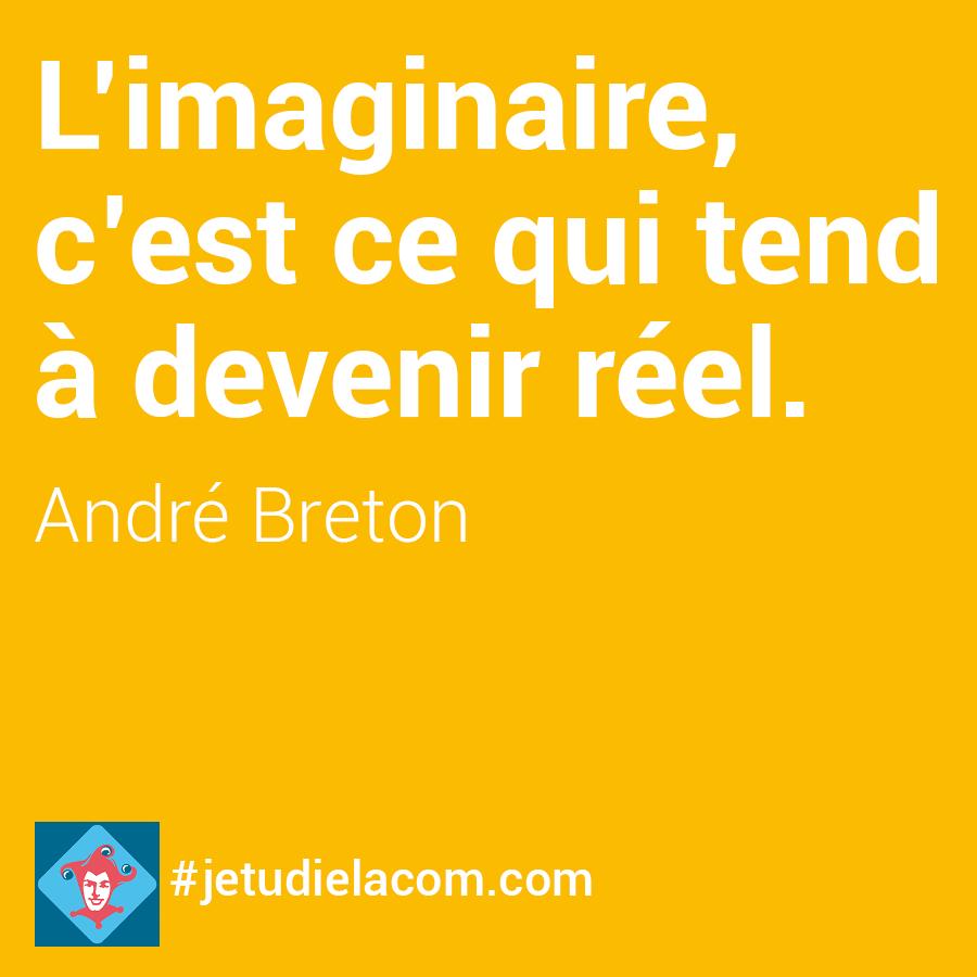 L'imaginaire c'est ce qui tend à devenir réel - André Breton