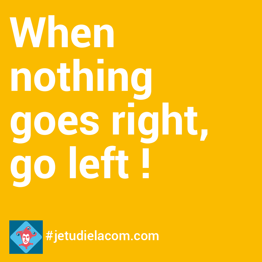citation - When nothing goes right, go left !