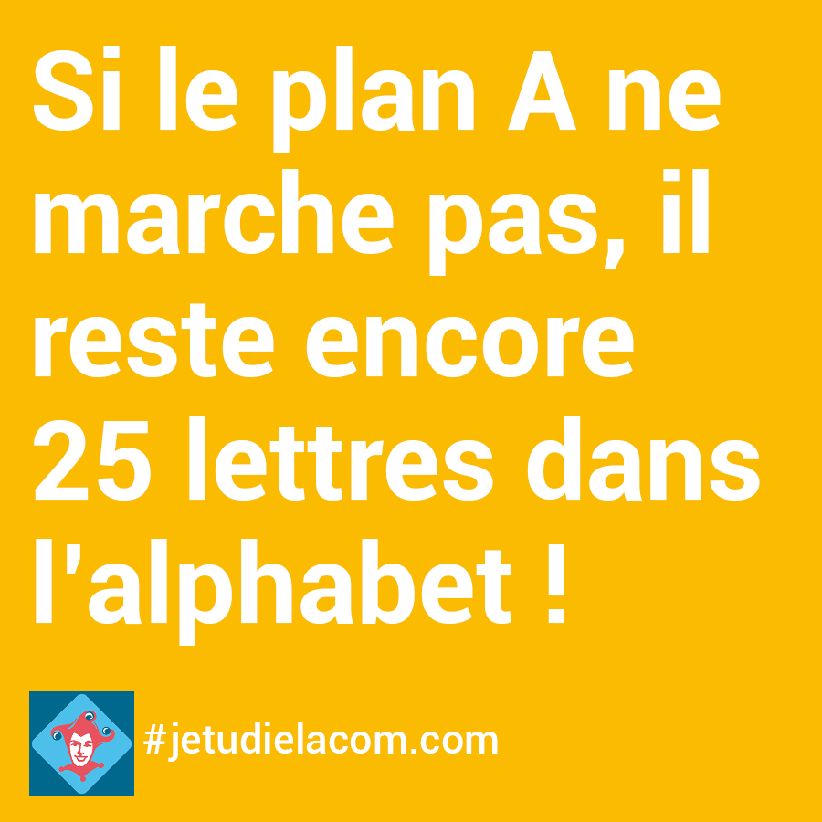 citation - Si le plan A ne marche pas...