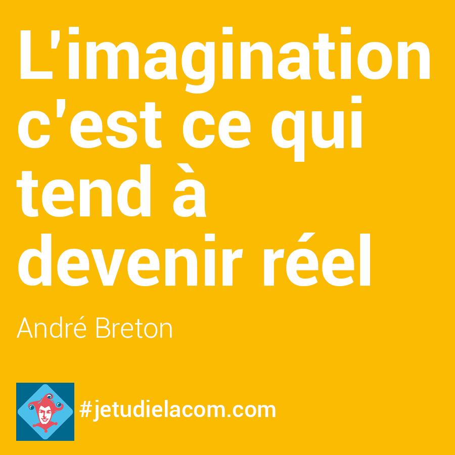 L'imagination c'est ce qui tend à devenir réel - André Breton