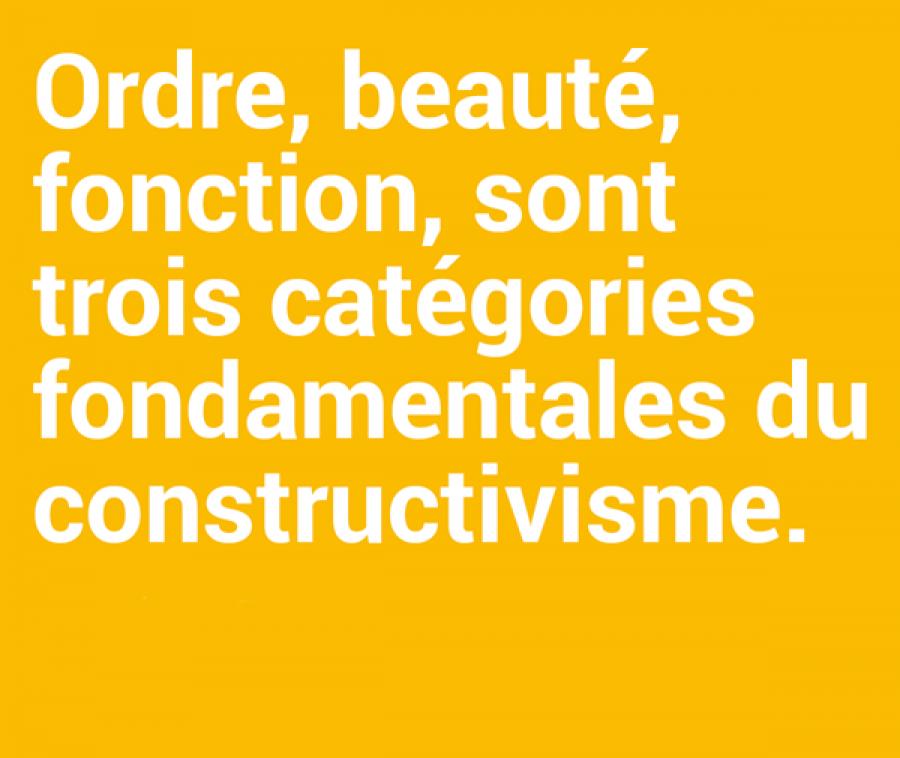 Ordre, beauté, fonction, sont trois catégories fondamentales du constructivisme