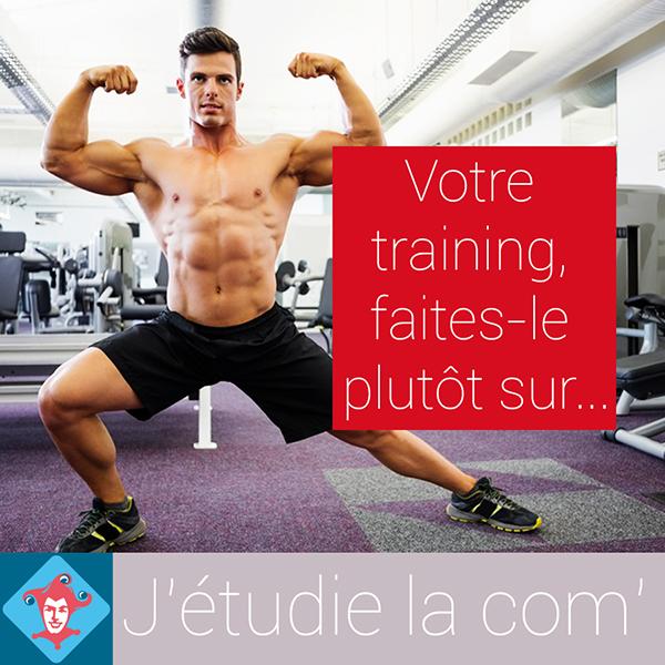 Votre training, faites le sur j'etudie la com